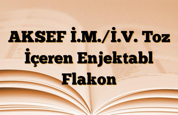 AKSEF İ.M./İ.V. Toz İçeren Enjektabl Flakon