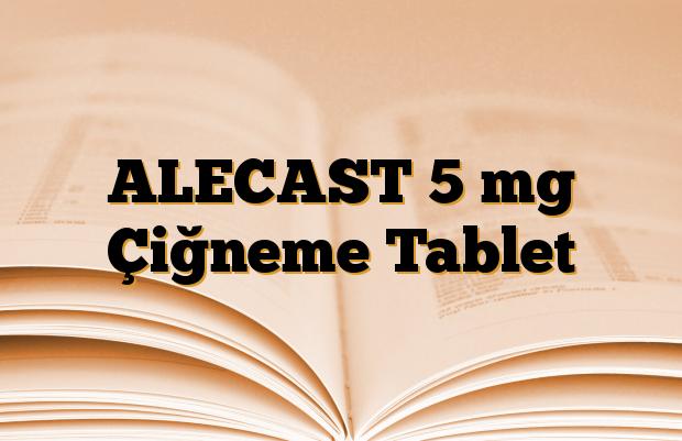 ALECAST 5 mg Çiğneme Tablet