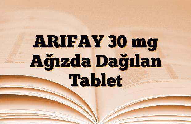 ARIFAY 30 mg Ağızda Dağılan Tablet