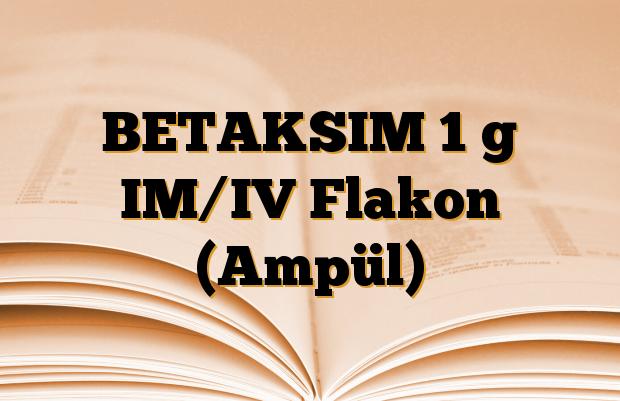 BETAKSIM 1 g IM/IV Flakon (Ampül)