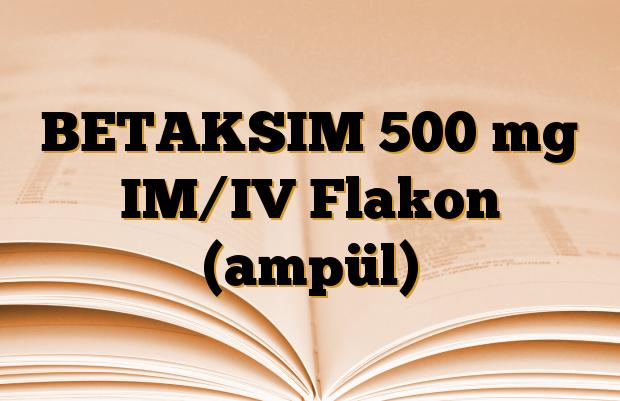 BETAKSIM 500 mg IM/IV Flakon (ampül)