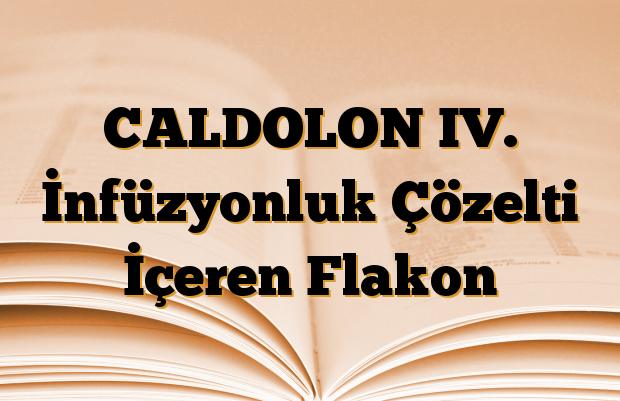 CALDOLON IV. İnfüzyonluk Çözelti İçeren Flakon