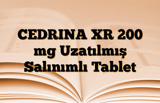 CEDRINA XR 200 mg Uzatılmış Salınımlı Tablet