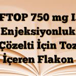 CEFTOP 750 mg I.M. Enjeksiyonluk Çözelti İçin Toz İçeren Flakon