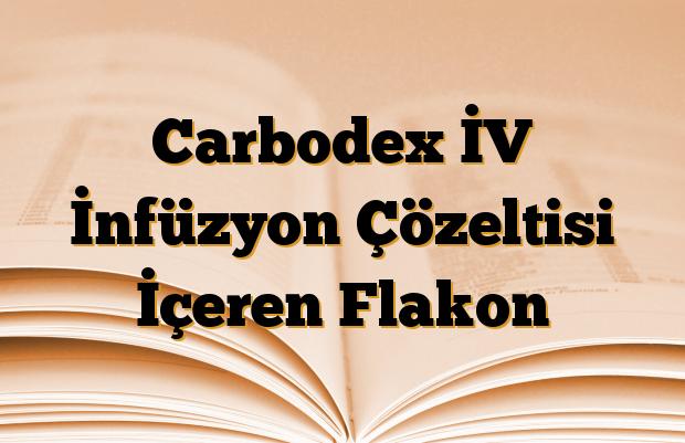 Carbodex İV İnfüzyon Çözeltisi İçeren Flakon