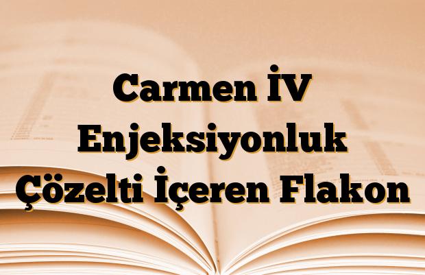 Carmen İV Enjeksiyonluk Çözelti İçeren Flakon