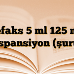 Cefaks 5 ml 125 mg Süspansiyon (şurup)
