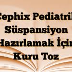 Cephix Pediatrik Süspansiyon Hazırlamak İçin Kuru Toz