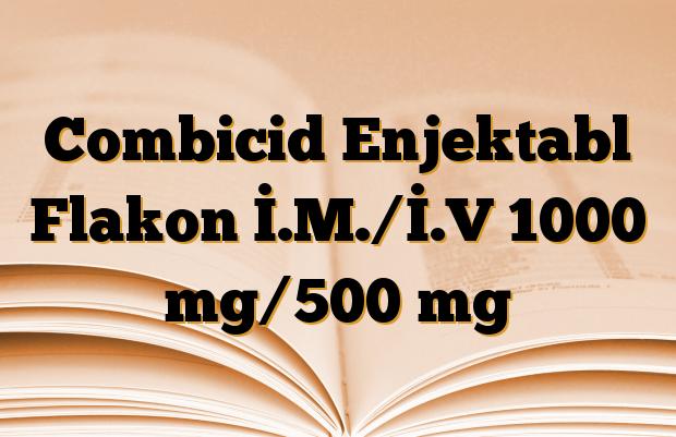 Combicid Enjektabl Flakon İ.M./İ.V 1000 mg/500 mg