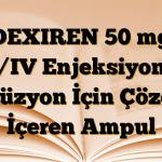 DEXIREN 50 mg IM/IV Enjeksiyon ve İnfüzyon İçin Çözelti İçeren Ampul