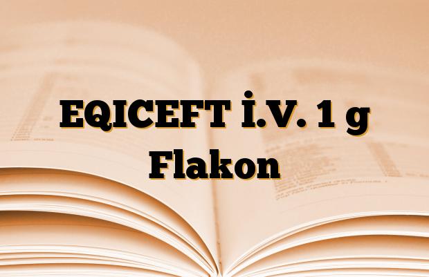 EQICEFT İ.V. 1 g Flakon