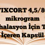 FIXCORT 4,5/80 mikrogram İnhalasyon İçin Toz İçeren Kapsül