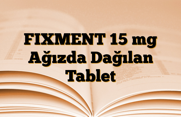 FIXMENT 15 mg Ağızda Dağılan Tablet