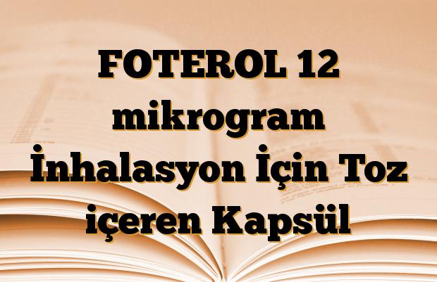 FOTEROL 12 mikrogram İnhalasyon İçin Toz içeren Kapsül