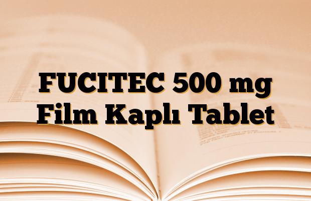 FUCITEC 500 mg Film Kaplı Tablet