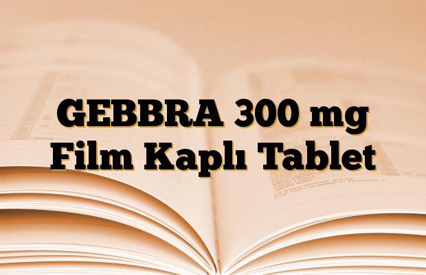 GEBBRA 300 mg Film Kaplı Tablet