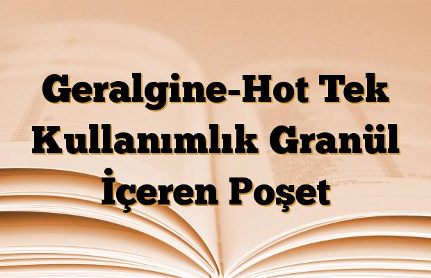 Geralgine-Hot Tek Kullanımlık Granül İçeren Poşet
