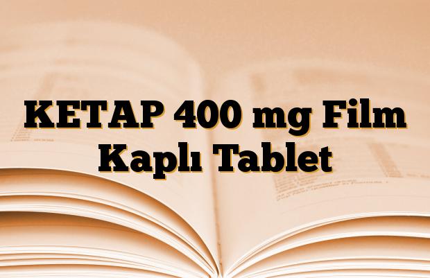 KETAP 400 mg Film Kaplı Tablet