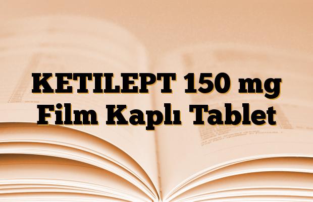 KETILEPT 150 mg Film Kaplı Tablet