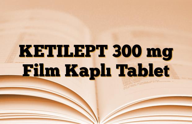 KETILEPT 300 mg Film Kaplı Tablet
