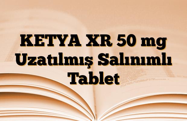 KETYA XR 50 mg Uzatılmış Salınımlı Tablet