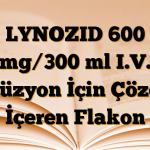 LYNOZID 600 mg/300 ml I.V. İnfüzyon İçin Çözelti İçeren Flakon