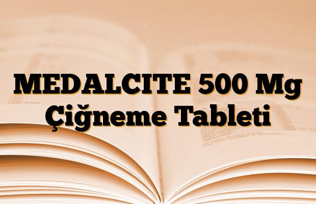 MEDALCITE 500 Mg Çiğneme Tableti