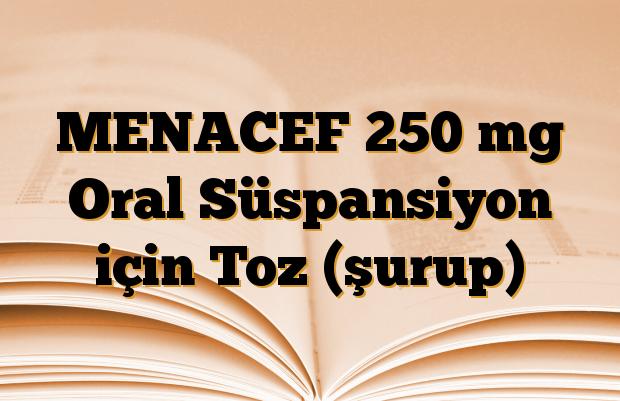 MENACEF 250 mg Oral Süspansiyon için Toz (şurup)