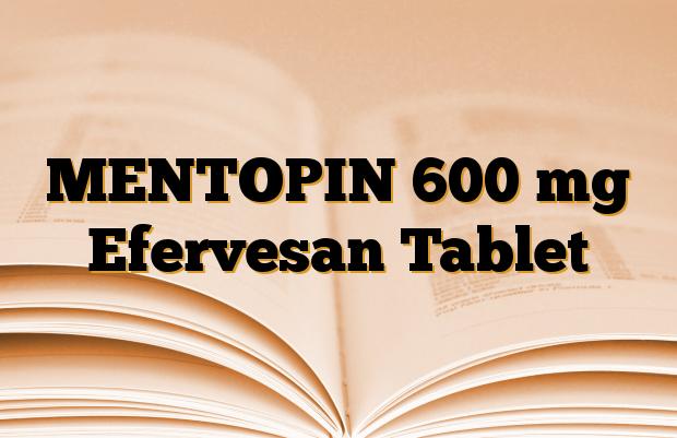 MENTOPIN 600 mg Efervesan Tablet