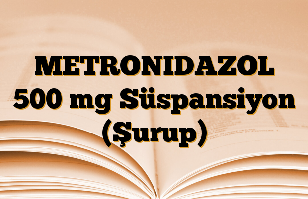 METRONIDAZOL 500 mg Süspansiyon (Şurup)