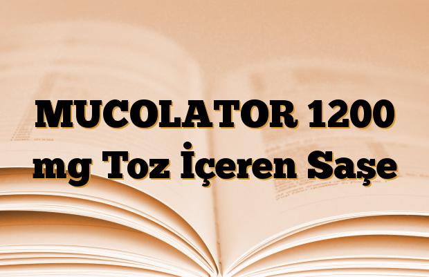 MUCOLATOR 1200 mg Toz İçeren Saşe
