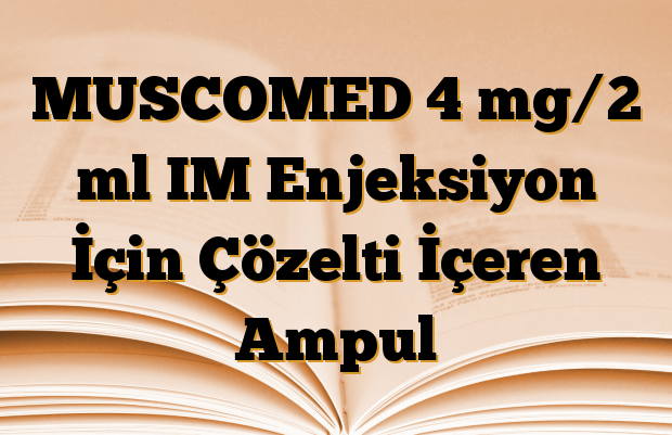 MUSCOMED 4 mg/2 ml IM Enjeksiyon İçin Çözelti İçeren Ampul