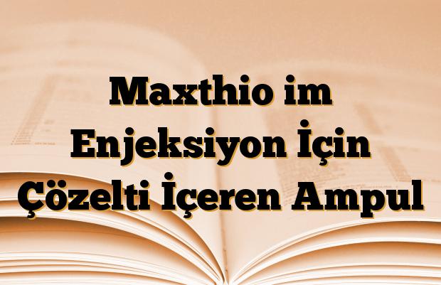Maxthio im Enjeksiyon İçin Çözelti İçeren Ampul