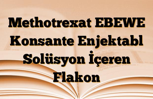 Methotrexat EBEWE Konsante Enjektabl Solüsyon İçeren Flakon