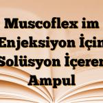 Muscoflex im Enjeksiyon İçin Solüsyon İçeren Ampul