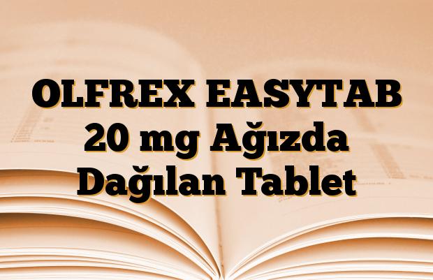 OLFREX EASYTAB 20 mg Ağızda Dağılan Tablet