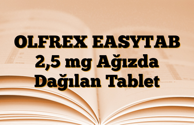 OLFREX EASYTAB 2,5 mg Ağızda Dağılan Tablet
