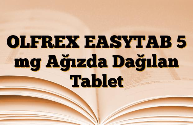 OLFREX EASYTAB 5 mg Ağızda Dağılan Tablet