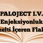 PALOJECT I.V. Enjeksiyonluk Çözelti İçeren Flakon