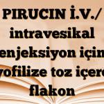 PIRUCIN İ.V./ intravesikal enjeksiyon için liyofilize toz içeren flakon