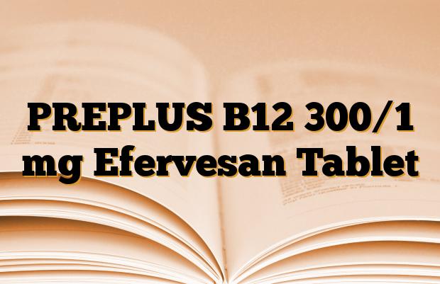 PREPLUS B12 300/1 mg Efervesan Tablet