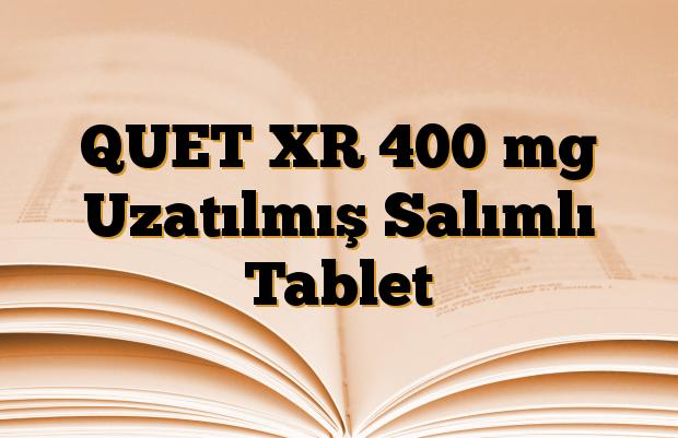 QUET XR 400 mg Uzatılmış Salımlı Tablet