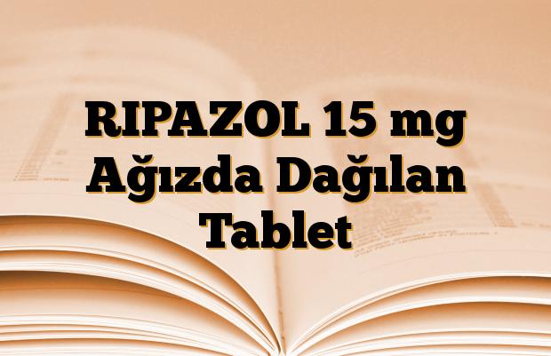 RIPAZOL 15 mg Ağızda Dağılan Tablet