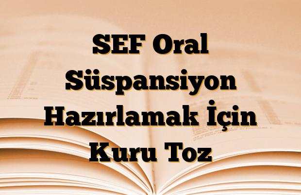 SEF Oral Süspansiyon Hazırlamak İçin Kuru Toz
