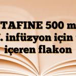 STAFINE 500 mg I.V. infüzyon için toz içeren flakon