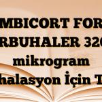 SYMBICORT FORTE TURBUHALER 320/9 mikrogram İnhalasyon İçin Toz