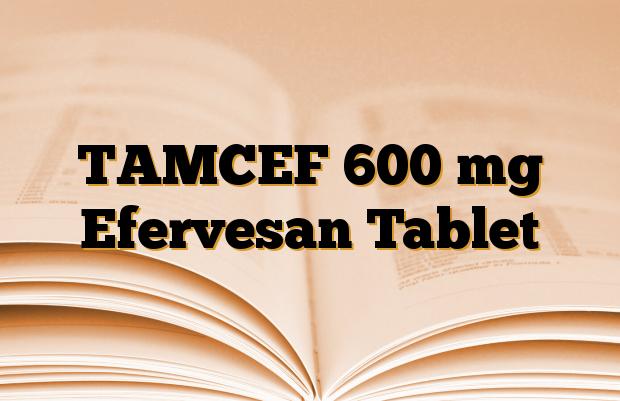 TAMCEF 600 mg Efervesan Tablet