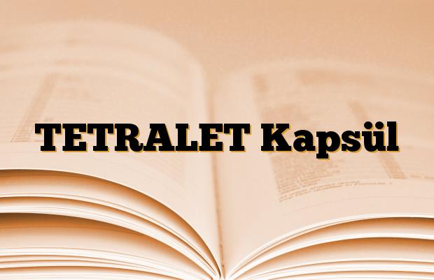 TETRALET Kapsül