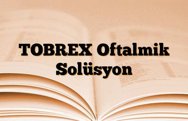 TOBREX Oftalmik Solüsyon