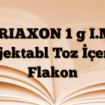 TRIAXON 1 g I.M. Enjektabl Toz İçeren Flakon